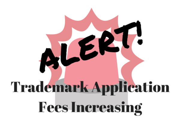 Alert: USPTO Trademark Application Fees are Increasing
